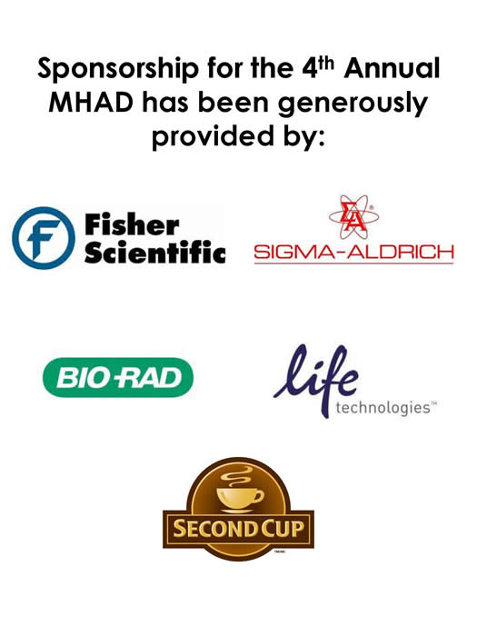 Sponsorship for the fourth Annual MHAD has been generously provided by: Fisher Scientific, Sigma-Aldrich, BIO RAD, Life Technologies, Second Cup
